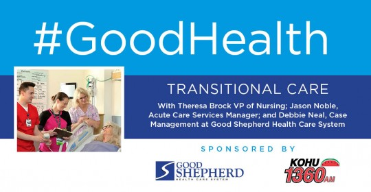 Good Health: Transitional Care with VP of Nursing Theresa Brock, Acute Care Manager Jason Noble, and Case Manager Debbie Neal